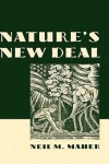 Nature's New Deal: The Civilian Conservation Corps and the Roots of the American Environmental Movement - Neil M. Maher