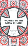 Women in the Early Church (Message of the Fathers of the Church 13) - Elizabeth A. Clark