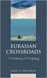 Eurasian Crossroads: A History of Xinjiang - James A. Millward