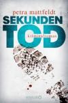 Sekundentod: Kriminalroman - Petra Mattfeldt
