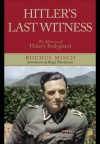 Hitler's Last Witness: The Memoirs of Hitler's Bodyguard - Rochus Misch
