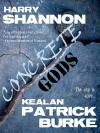 Concrete Gods - Kealan Patrick Burke, Harry Shannon