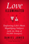 Love Illuminated: Exploring Life's Most Mystifying Subject (with the Help of 50,000 Strangers) - Daniel           Jones