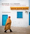 Within the Frame: The Journey of Photographic Vision - David duChemin, Joe McNally