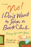 No! I Don't Want to Join a Book Club: Diary of a Sixtieth Year - Virginia Ironside