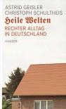 Heile Welten: rechter Alltag in Deutschland - Astrid Geisler, Christoph Schultheis