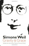 Gravity and Grace - Simone Weil, Gustave Thibon, Thomas R. Nevin, Arthur Wills