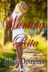 Wanting Rita - Elyse Douglas