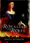 Royalist Rebel - Anita Seymour