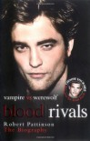"Blood Rivals: The Biographies of ""Twilight"" Stars Robert Pattinson and Taylor Lautner - Martin Howden"