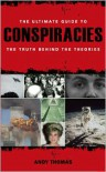 The Ultimate Guide to Conspiracies: The Truth Behind the Theories - Andy Thomas