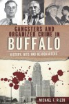 Gangsters and Organized Crime in Buffalo: History, Hits and Headquarters - Michael F. Rizzo