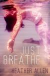 Just Breathe - Heather Allen