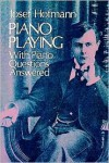 Piano Playing: With Piano Questions Answered (Dover Books on Music) - Josef Hofmann