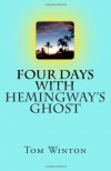 Four Days with Hemingway's Ghost - Tom Winton