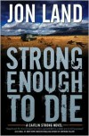Strong Enough to Die (Caitlin Strong Series #1) - Jon Land