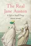 The Real Jane Austen: A Life in Small Things - Paula Byrne