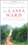 The Lassa Ward: One Man's Fight Against One of the World's Deadliest Diseases - Ross I. Donaldson