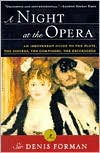 A Night at the Opera: An Irreverent Guide to The Plots, The Singers, The Composers, The Recordings - Denis Forman