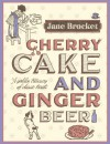 Cherry Cake and Ginger Beer: A Golden Treasury of Classic Treats - Jane Brocket