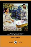 An Anonymous Story (Dodo Press) - Anton Chekhov, Constance Garnett