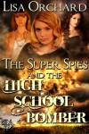 The Super Spies and the High School Bomber - Lisa Orchard