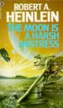 The Moon Is a Harsh Mistress - Robert A. Heinlein