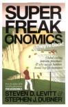SuperFreakonomics: Global Cooling, Patriotic Prostitutes and Why Suicide Bombers Should Buy Life Insurance - Steven D. Levitt, Stephen J. Dubner