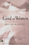 The Land of Women : A Novel - Regina McBride
