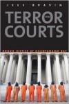 The Terror Courts: Rough Justice at Guantanamo Bay - Jess Bravin