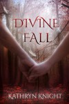 Divine Fall - Kathryn  Knight