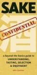Sake Confidential: A Beyond-the-Basics Guide to Understanding, Tasting, Selection, and Enjoyment - John Gauntner