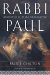 Rabbi Paul: An Intellectual Biography - Bruce Chilton