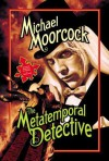 The Metatemporal Detective - Michael Moorcock