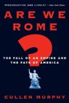 Are We Rome?: The Fall of an Empire and the Fate of America - Cullen Murphy