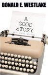 A Good Story and Other Stories - Donald E Westlake
