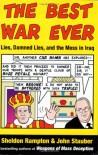 The Best War Ever: Lies, Damned Lies, and the Mess in Iraq - Sheldon Rampton, John Stauber