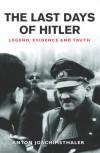Cassell Military Classics: The Last Days of Hitler: Legend, Evidence and Truth - Anton Joachimsthaler