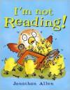I'm Not Reading! - Jonathan Allen