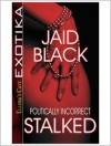 Politically Incorrect: Stalked - Jaid Black
