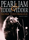 Pearl Jam and Eddie Vedder: None Too Fragile - Martin Clarke