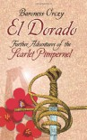 El Dorado: Further Adventures of the Scarlet Pimpernel - Emmuska Orczy