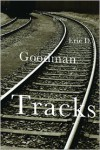 Tracks: A Novel in Stories - Eric D. Goodman