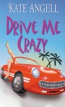Drive Me Crazy - Kate Angell