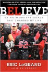 Believe: My Faith and the Tackle That Changed My Life - Eric LeGrand