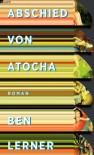 Abschied von Atocha - Ben Lerner