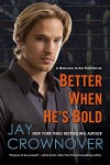 Better When He's Bold: A Welcome to the Point Novel - Jay Crownover