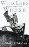 Who Lies Where: a Guide to Famous Graves (A Guardian book) - Michael Kerrigan