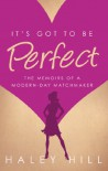 It's Got to Be Perfect: the memoirs of a modern-day matchmaker - Haley Hill