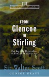 From Glencoe to Stirling: Rob Roy, the Highlanders & Scotlands Chivalric Age (Tales of a Scottish Grandfather 3) - Walter Scott, George Grant